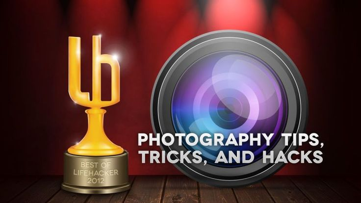 Most popular photo tips, tricks & hacks   http://lifehacker.com/5965981/most-popular-photography-tips-tricks-and-hacks