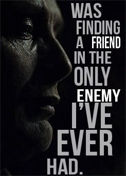 Gif* The only mistake I've ever made was finding a friend in the only enemy I've ever had. This crime is the only one i will ever confess to.