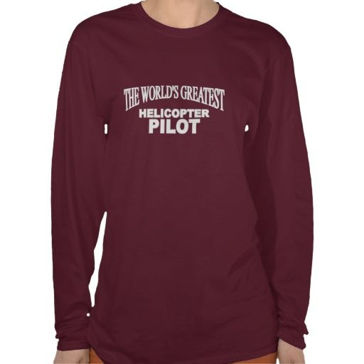 The Worlds Greatest Helicopter Pilot Tshirts