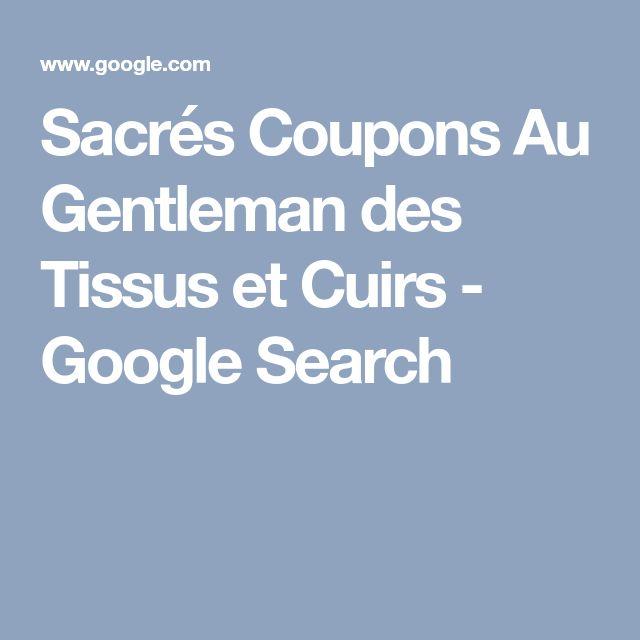 Sacrés Coupons Au Gentleman des Tissus et Cuirs - Google Search
