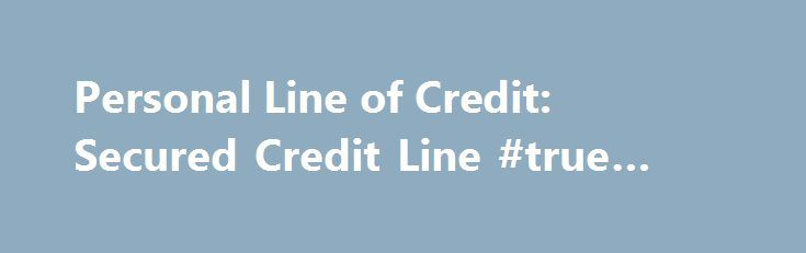 Personal Line of Credit: Secured Credit Line #true #credit http://credit-loan.remmont.com/personal-line-of-credit-secured-credit-line-true-credit/  #line of credit # Personal Line of Credit For everything from the everyday to the extraordinary A TD Canada Trust Line of Credit gives you access to the funds you need, when you need them. It can be used to finance anything from everyday purchases like gas, groceries and clothing to large ones like a […]