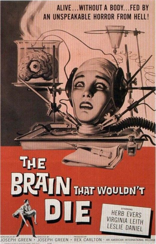 The Brain That Wouldn't Die (1963) - A doctor experimenting with transplant techniques keeps his girlfriend's head alive when she is decapitated in a car crash, then goes hunting for a new body.: