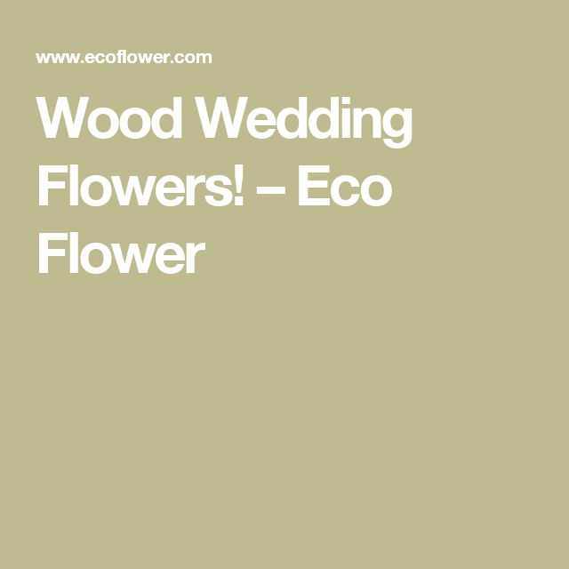 Wood Wedding Flowers! – Eco Flower