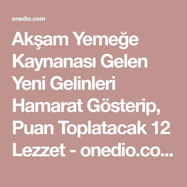 Akşam Yemeğe Kaynanası Gelen Yeni Gelinleri Hamarat Gösterip, Puan Toplatacak 12 Lezzet - onedio.com
