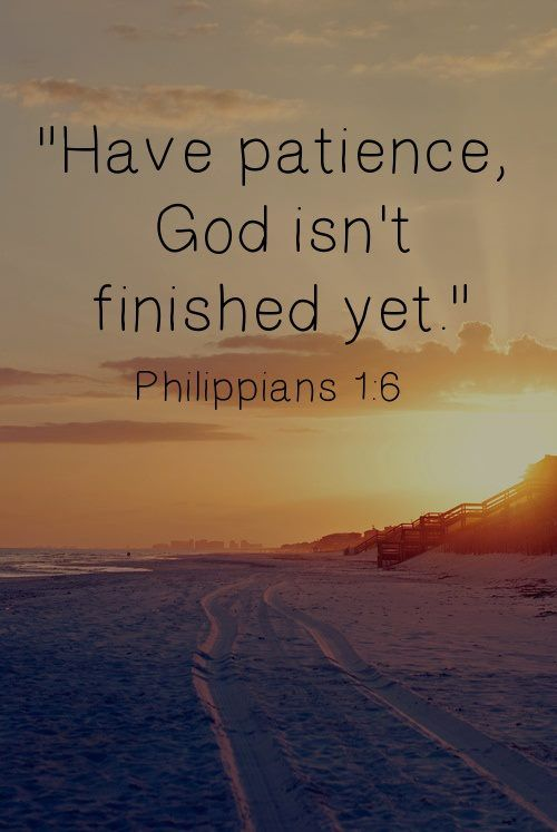 And I am sure that GOD, who began the good work within you will continue His work until it is finally finished on that day when Christ Jesus comes back again