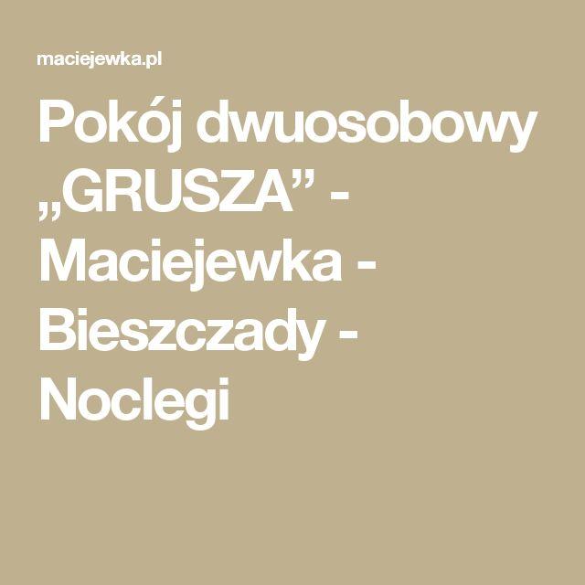 """Pokój dwuosobowy """"GRUSZA"""" - Maciejewka - Bieszczady - Noclegi"""