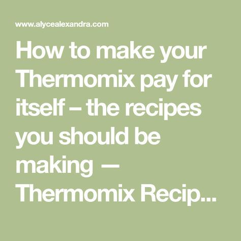 How to make your Thermomix pay for itself – the recipes you should be making — Thermomix Recipes & Blog