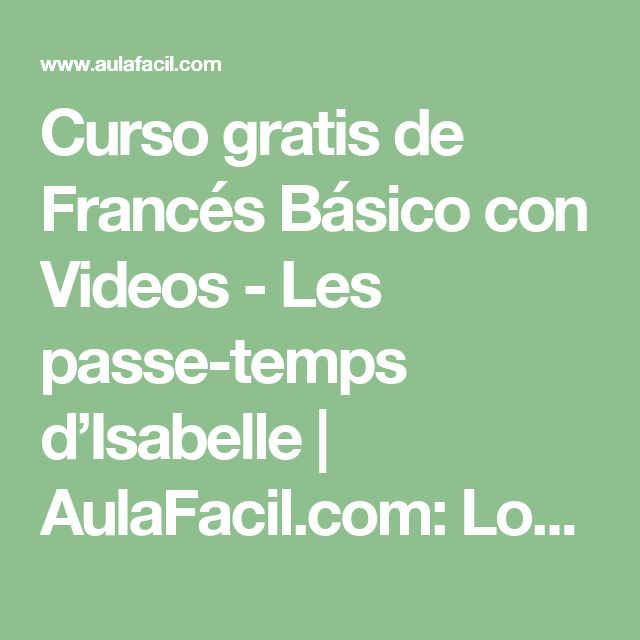 Curso gratis de Francés Básico con Videos - Les passe-temps d'Isabelle   AulaFacil.com: Los mejores cursos gratis online