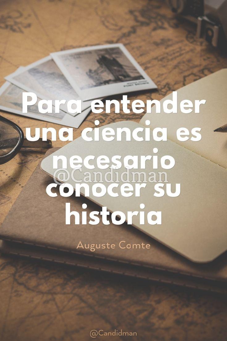 Para entender una ciencia es necesario conocer su historia.   Auguste Comte  @Candidman     #Frases Frases Celebres Auguste Comte Candidman Ciencia Historia @candidman