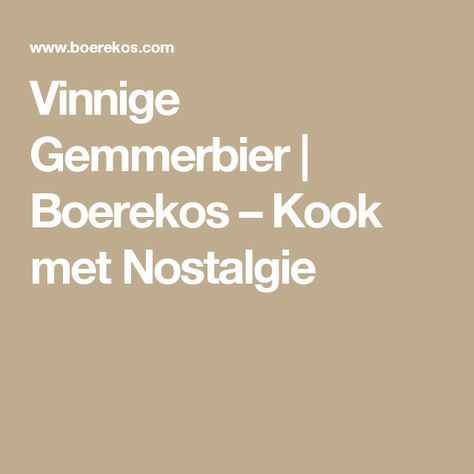 Vinnige Gemmerbier | Boerekos – Kook met Nostalgie