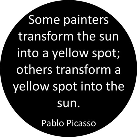 some painters transform the sun into a yellow spot; others transform a yellow spot into the sun. (pablo #picasso)