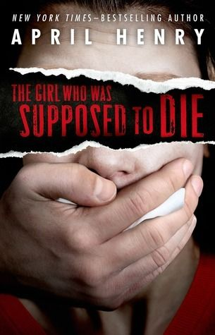 ARC Review: The Girl Who Was Supposed To Die by April Henry