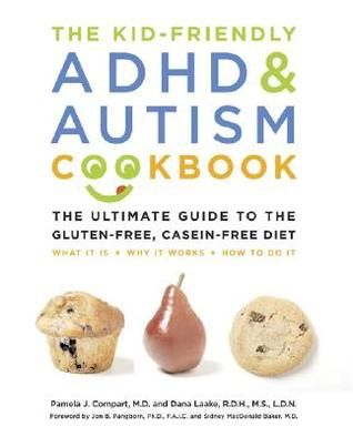 Kid-Friendly ADHD & Autism Cookbook: The Ultimate Guide to the Gluten-Free, Casein-Free Diet