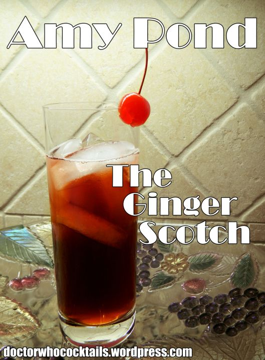 Amy Pond - The Ginger Scotch 4 oz. Ginger Beer* 3 oz. Scotch* 1 oz. Black Cherry Juice ½ oz. Grenadine* 2-3 dashes Angostura bitters  Fill a collins glass with ice, add all ingredients, stir, and garnish with a cherry.