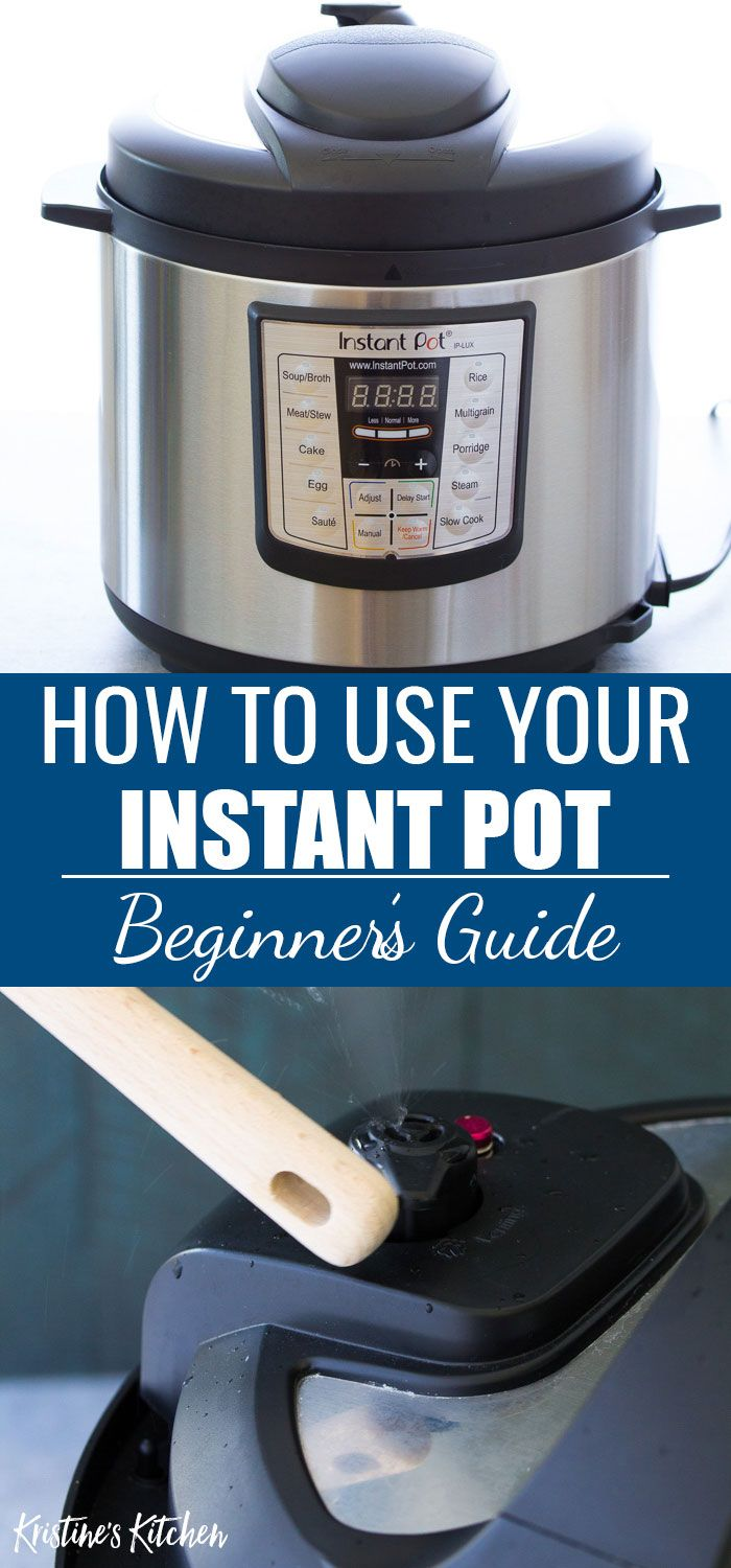 How To Use An Instant Pot Beginner S Guide Instant Pot Recipes Instant Pressure Cooker Instant Pot