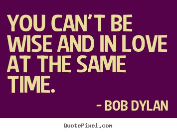 Bob Dylan Quotes About Love. QuotesGram