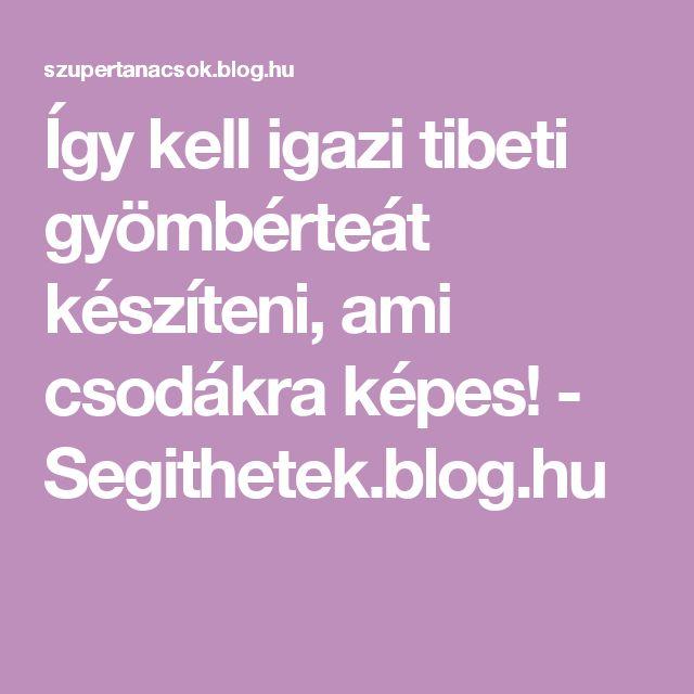 Így kell igazi tibeti gyömbérteát készíteni, ami csodákra képes! - Segithetek.blog.hu