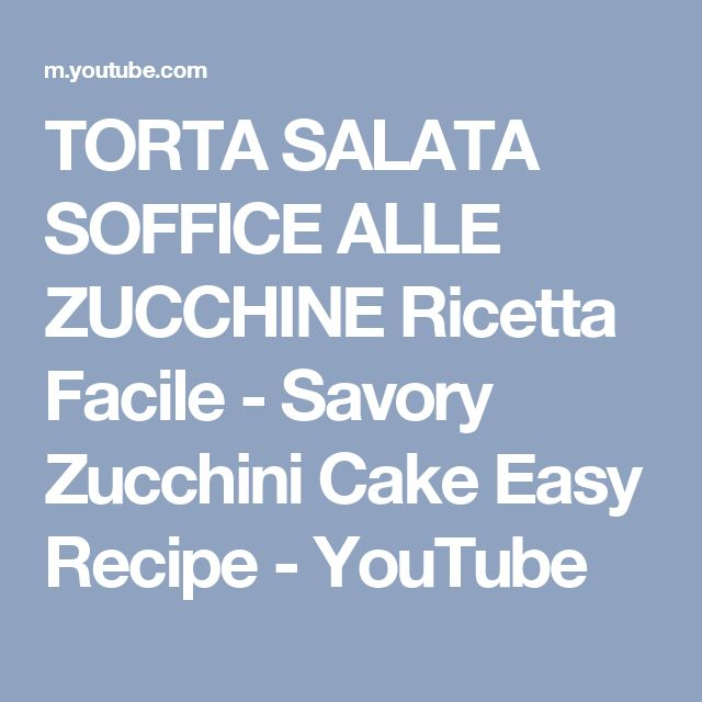 TORTA SALATA SOFFICE ALLE ZUCCHINE Ricetta Facile - Savory Zucchini Cake Easy Recipe - YouTube