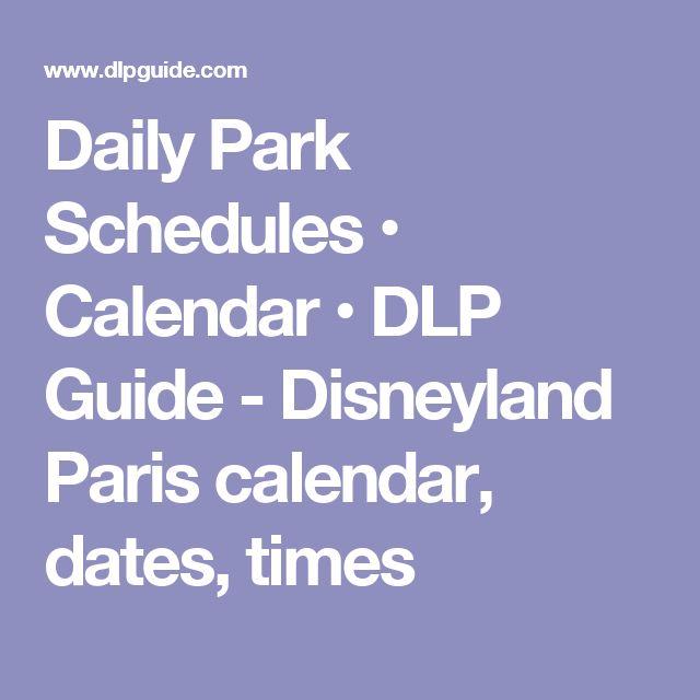 Daily Park Schedules • Calendar • DLP Guide - Disneyland Paris calendar, dates, times