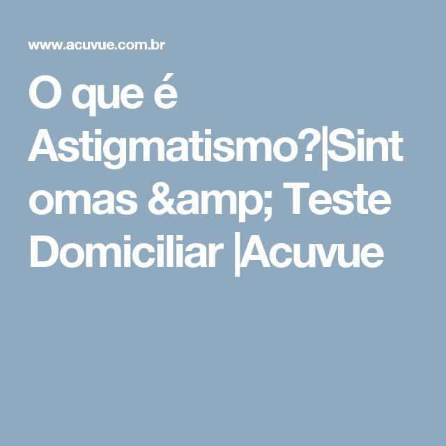 O que é Astigmatismo? Sintomas & Teste Domiciliar  Acuvue