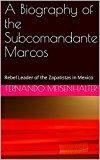 Free Kindle Book -   A Biography of the Subcomandante Marcos: Rebel Leader of the Zapatistas in Mexico Check more at http://www.free-kindle-books-4u.com/biographies-memoirsfree-a-biography-of-the-subcomandante-marcos-rebel-leader-of-the-zapatistas-in-mexico/