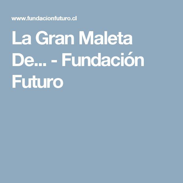 La Gran Maleta De... - Fundación Futuro