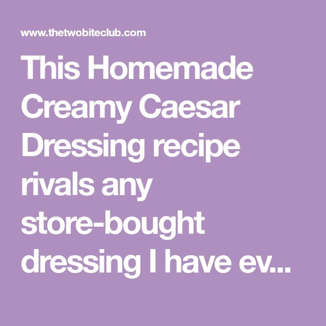This Homemade Creamy Caesar Dressing recipe rivals any store-bought dressing I have ever tried. This recipe is made with lots of fresh parmesan cheese, garlic, and mustard, but no eggs or anchovies.
