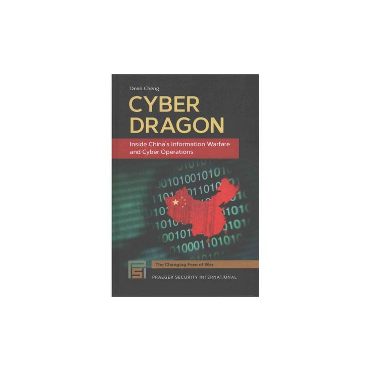 Cyber Dragon : Inside China's Information Warfare and Cyber Operations (Hardcover) (Dean Cheng)