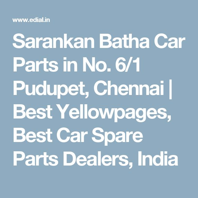 Sarankan Batha Car Parts in No. 6/1 Pudupet, Chennai   Best Yellowpages, Best Car Spare Parts Dealers, India