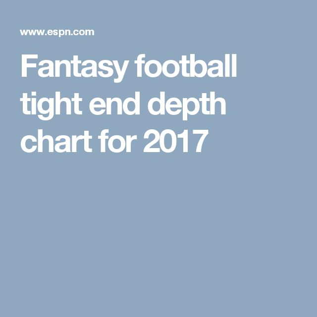 Fantasy football tight end depth chart for 2017