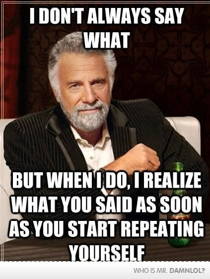 I Don't Always Say 'What?'