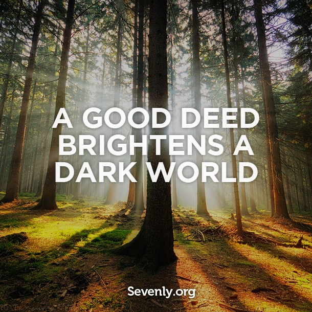 Good Deeds Quotes Let the sunshine in your world! A good deed brightens a dark world  Good Deeds Quotes