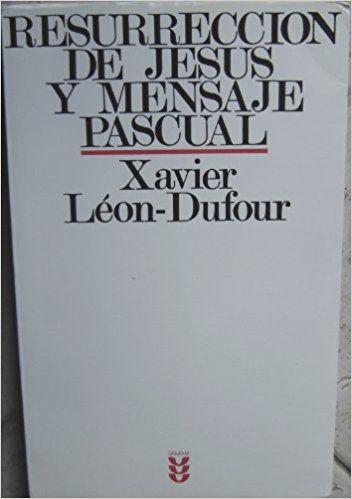 Resurreccion de Jesus y Mensaje Pascual: Xavier Leon-Dufour: 9788430105380: Amazon.com: Books
