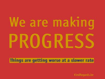 We are making progress! Things are getting worse at a slower rate.