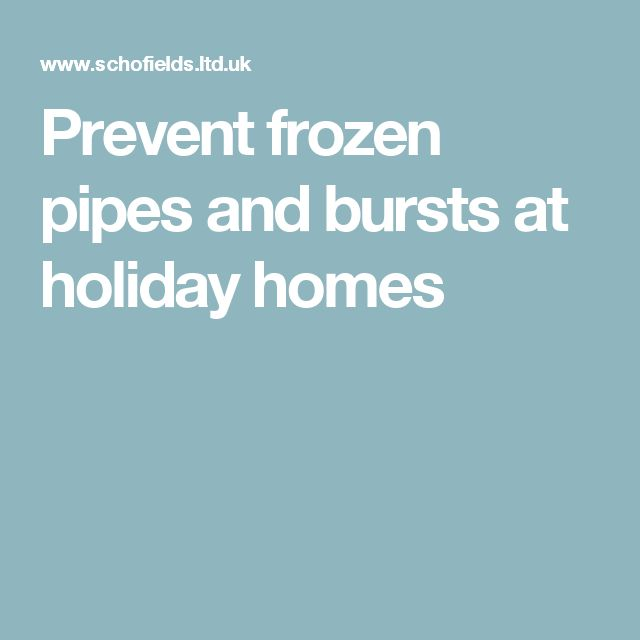 Prevent frozen pipes and bursts at holiday homes