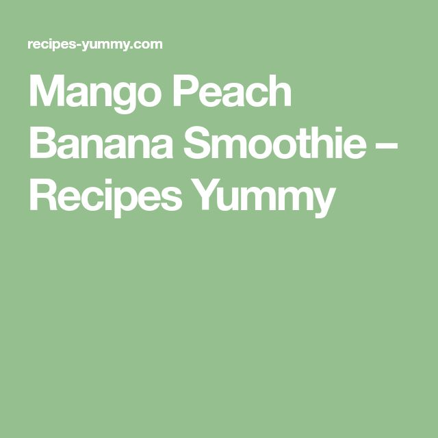 Mango Peach Banana Smoothie – Recipes Yummy