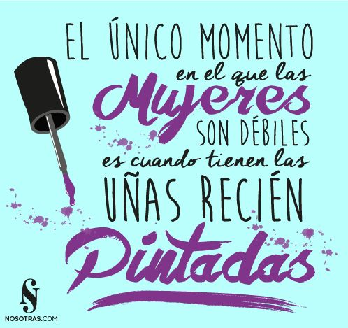 """Frase del día: """"El único momento en el que las Mujeres son débiles es cuando tienen las uñas recién pintadas"""". #Motivacion #NosotrasDayQuote"""