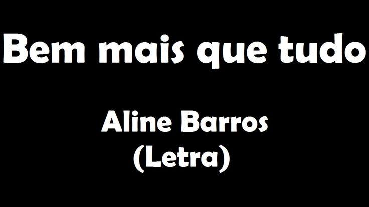 Bem mais que tudo - Aline Barros (Letra)