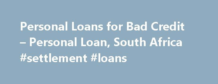 Personal Loans for Bad Credit – Personal Loan, South Africa #settlement #loans http://loan.remmont.com/personal-loans-for-bad-credit-personal-loan-south-africa-settlement-loans/  #loans for bad credit people # Personal Loans – Approved Loans Thing You should Consider Before Applying for a Personal Loan Personal loan is also called a signature loan. The borrowed will often use the borrowed amount to purchase good and/or equipment and appliances such as personal computers, vacations and…