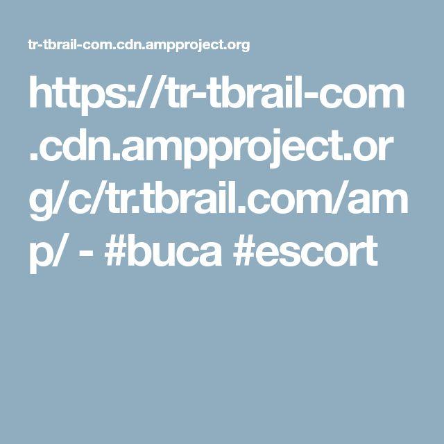 https://tr-tbrail-com.cdn.ampproject.org/c/tr.tbrail.com/amp/  -  #buca #escort