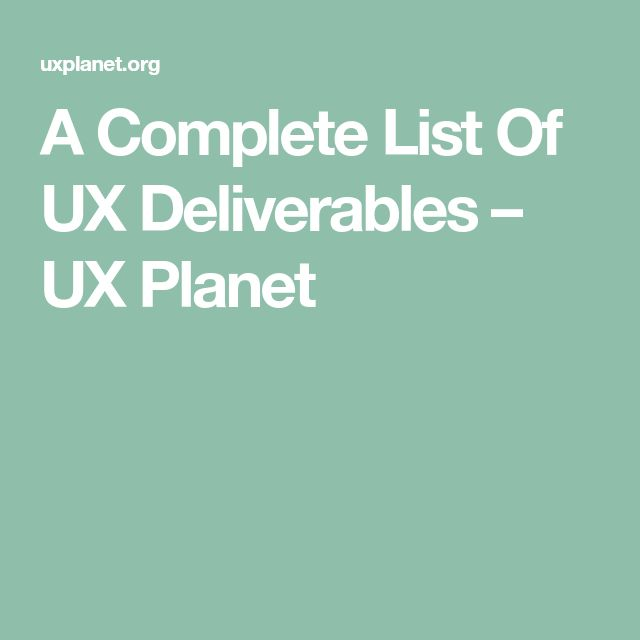 A Complete List Of UX Deliverables – UX Planet