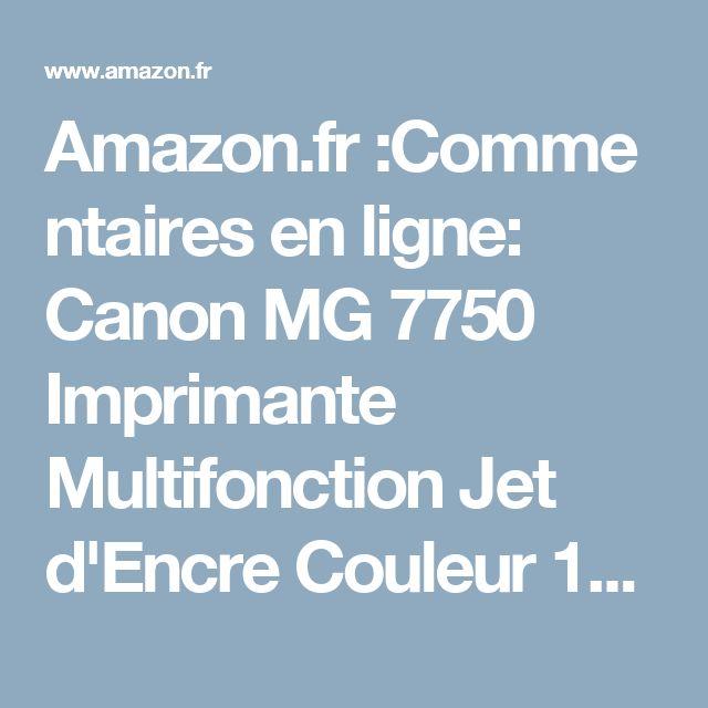 Amazon.fr:Commentaires en ligne: Canon MG 7750 Imprimante Multifonction Jet d'Encre Couleur 15 ppm Wi-Fi Noir