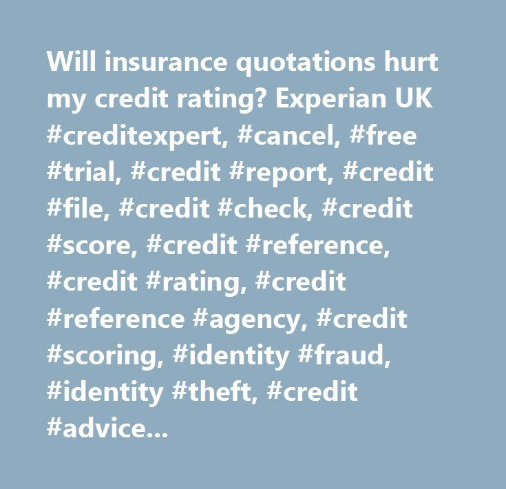 Will insurance quotations hurt my credit rating? Experian UK #creditexpert, #cancel, #free #trial, #credit #report, #credit #file, #credit #check, #credit #score, #credit #reference, #credit #rating, #credit #reference #agency, #credit #scoring, #identity #fraud, #identity #theft, #credit #advice, #experian, #james #jones, #credit #refusal, #refusal, #experian #credit #score, #credit #report, #credit #file, #credit #check, #credit #score, #credit #reference, #credit #rating, #credit…