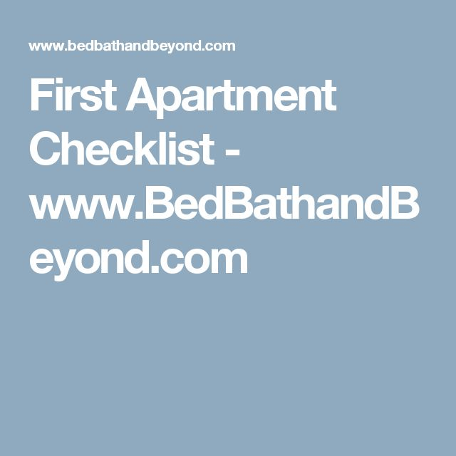 First Apartment Checklist - www.BedBathandBeyond.com