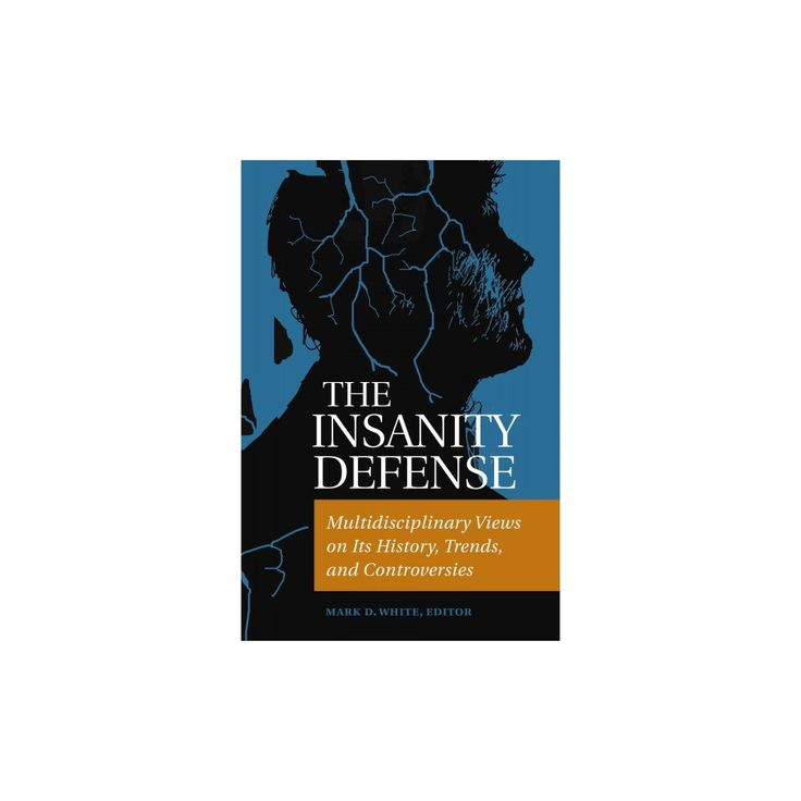 Insanity Defense : Multidisciplinary Views on Its History, Trends, and Controversies (Hardcover) (Mark
