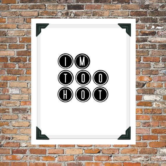 Im Too Hot Typography Digital File Instant Download by BlankSpaze $4 Instant Download  Printable quotes, digital prints, instant download, typography, wall art, wall decor, office wall decor, home decor