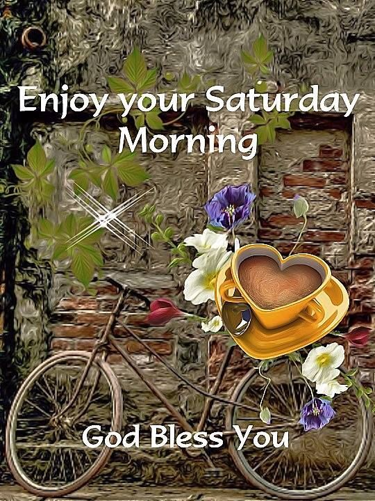 Enjoy Your Saturday Morning good morning saturday saturday quotes good morning quotes happy saturday saturday quote happy saturday quotes quotes for saturday good morning saturday beautiful saturday quotes saturday quotes for family and friends