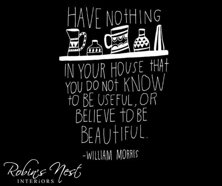 Have nothing in your house that you do not know to be useful, or believe to be beautiful - William Morris. #SundayMotivation #RobinsNestInteriors
