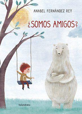 Resultado de imagen de ¿Somos Amigos? Anabel Fernández Rey Editorial Kalandraka