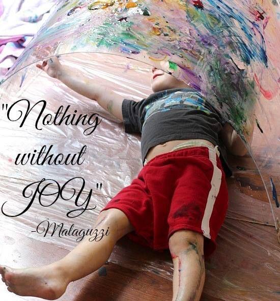 """""""Do nothing without JOY!"""" ~ Loris Malaguzzi, founder of the Reggio Emilia Approach- Twodaloo ≈≈"""